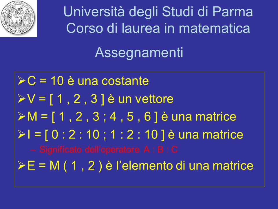 Assegnamenti C = 10 è una costante V = [ 1 , 2 , 3 ] è un vettore